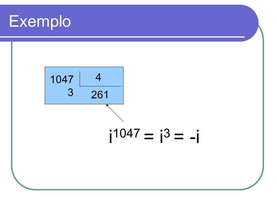 Exemplo 1047 3 4 261 i1047 = i3 = -i
