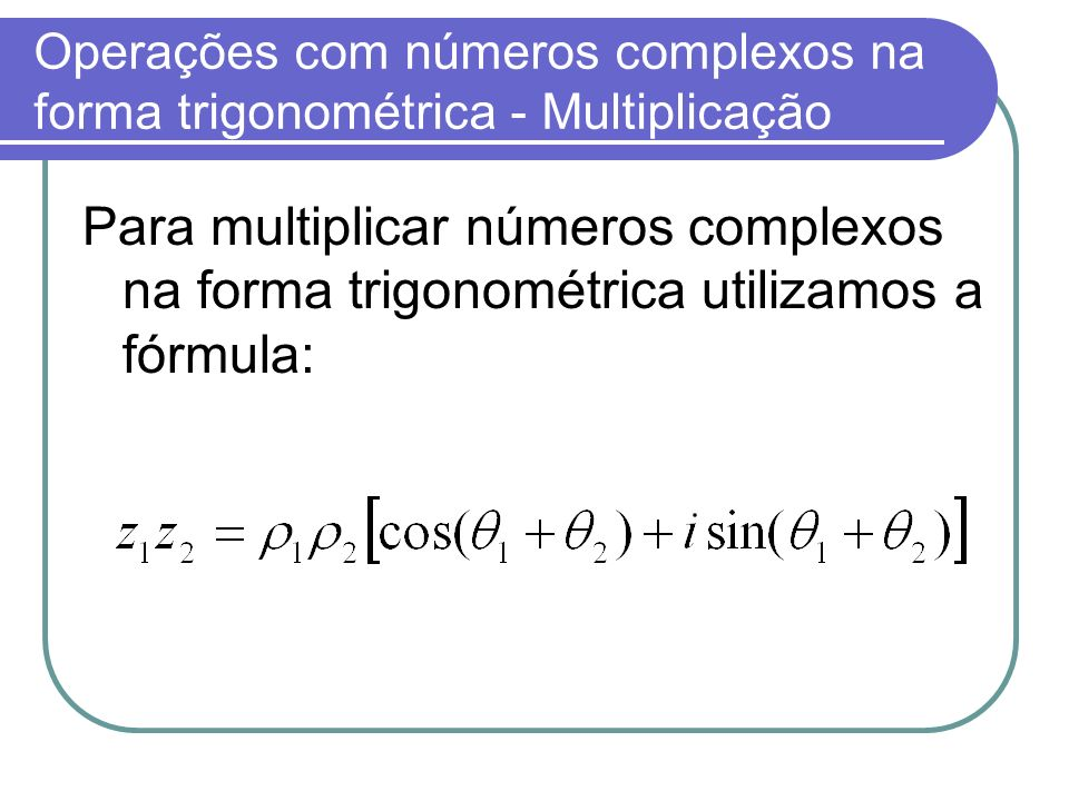 Operações com números complexos na forma trigonométrica - Multiplicação