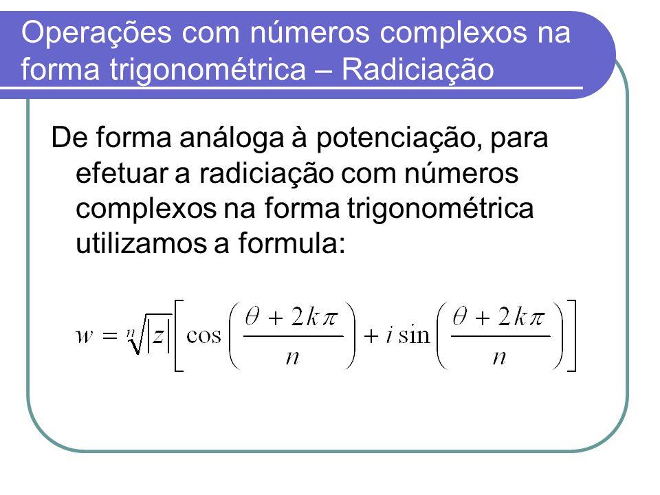 Operações com números complexos na forma trigonométrica – Radiciação