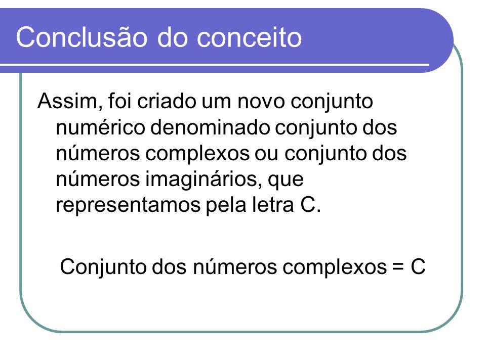 Conjunto dos números complexos = C