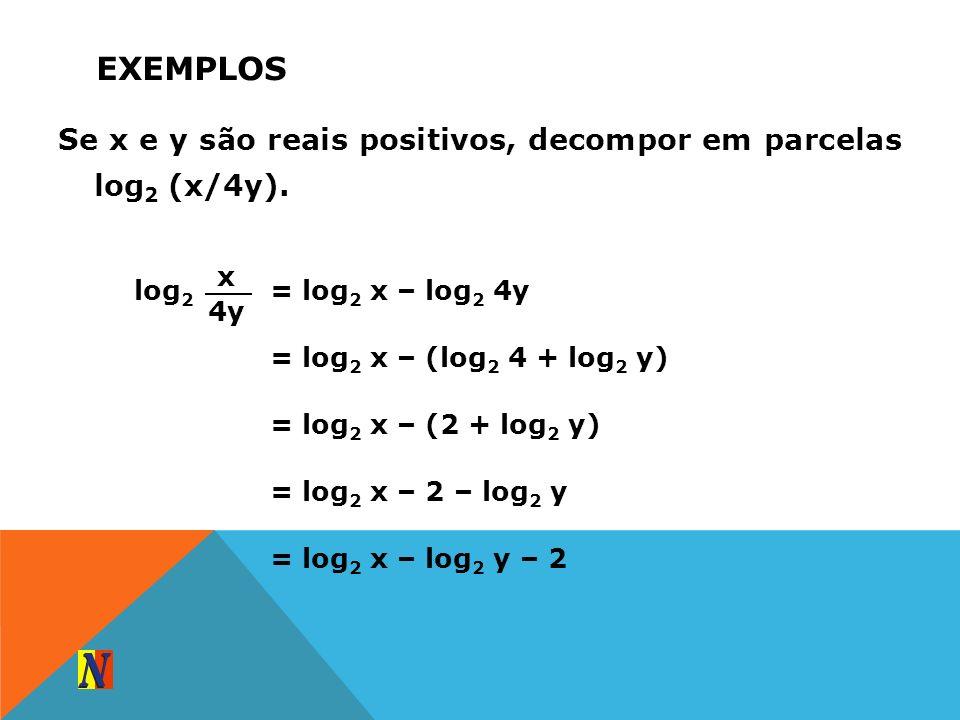 ExemplosSe x e y são reais positivos, decompor em parcelas log2 (x/4y). x. log2. = log2 x – log2 4y.