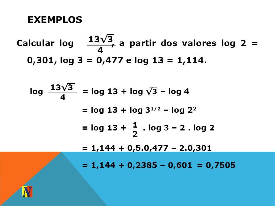 ExemplosCalcular log , a partir dos valores log 2 = 0,301, log 3 = 0,477 e log 13 = 1,114.