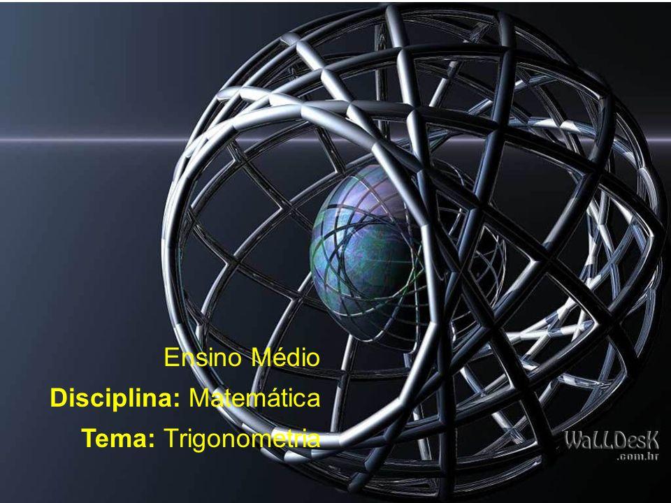 Ensino Médio Disciplina: Matemática Tema: Trigonometria