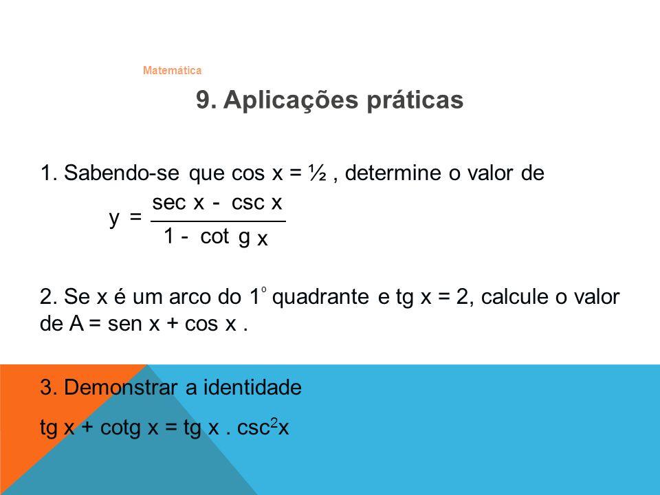 9. Aplicações práticas 1. Sabendo-se que cos x = ½ , determine o valor de. x. g. cot. 1. csc. sec.