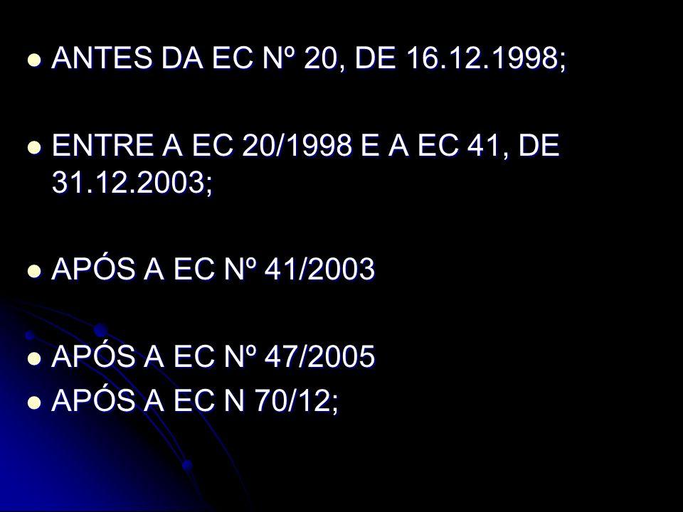 ANTES DA EC Nº 20, DE 16.12.1998; ENTRE A EC 20/1998 E A EC 41, DE 31.12.2003; APÓS A EC Nº 41/2003.