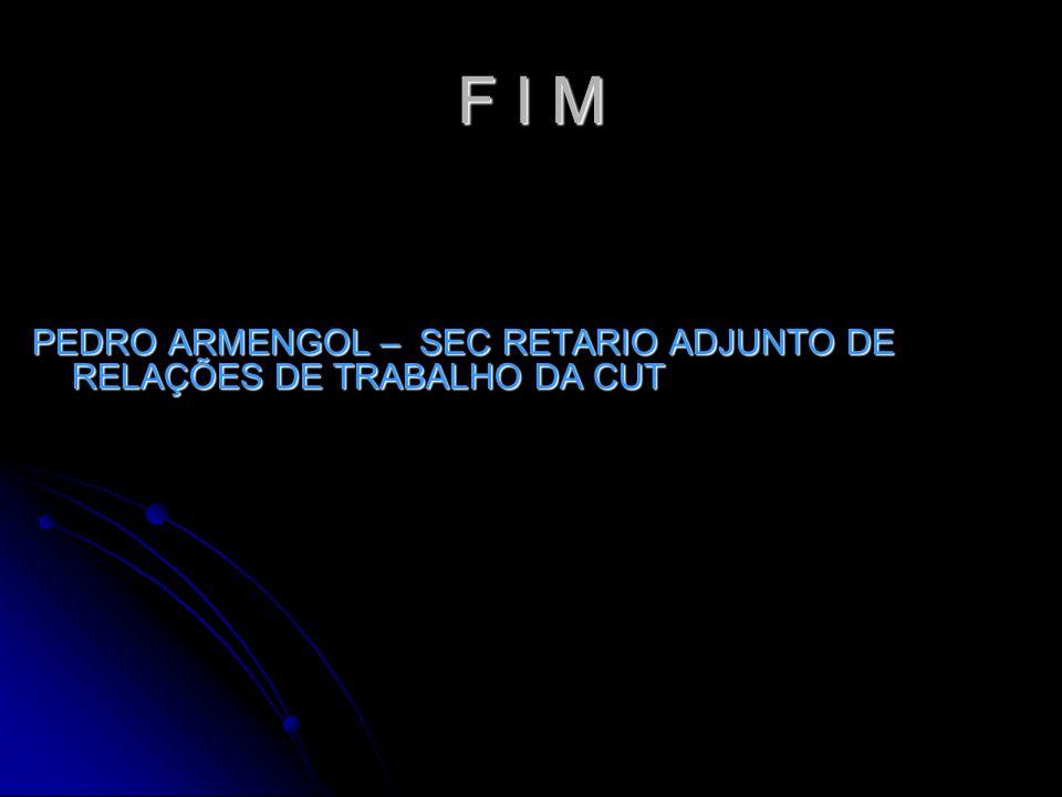 F I M PEDRO ARMENGOL – SEC RETARIO ADJUNTO DE RELAÇÕES DE TRABALHO DA CUT