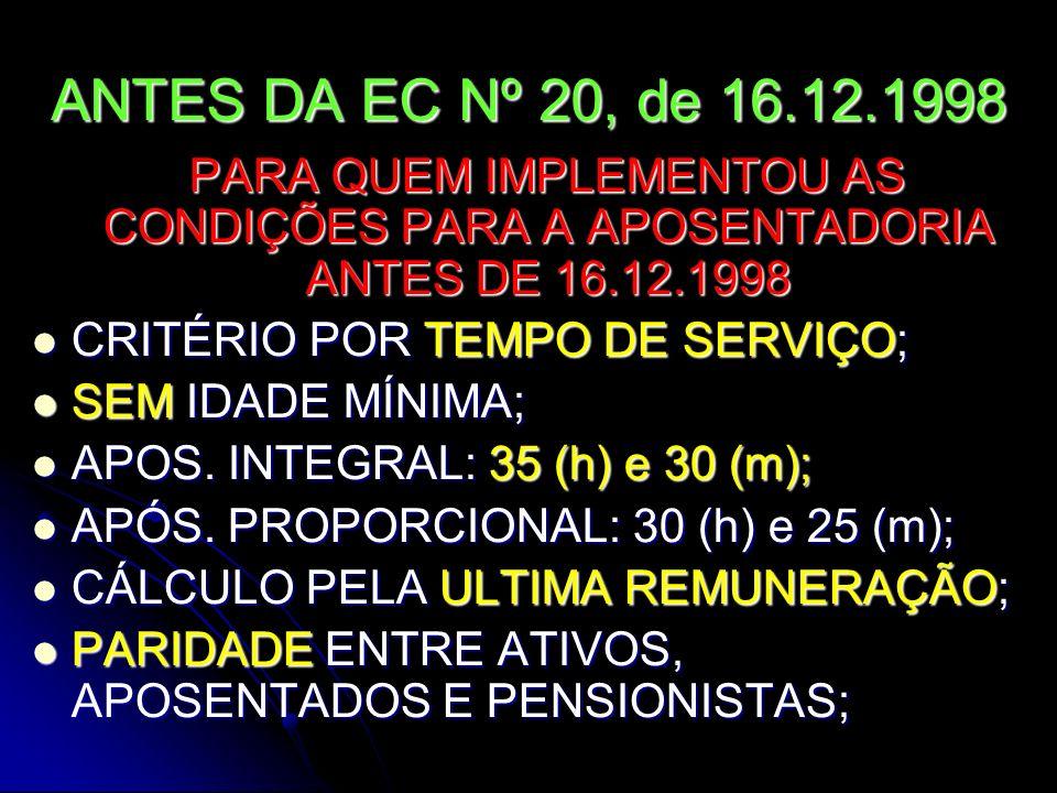 ANTES DA EC Nº 20, de 16.12.1998 PARA QUEM IMPLEMENTOU AS CONDIÇÕES PARA A APOSENTADORIA ANTES DE 16.12.1998.