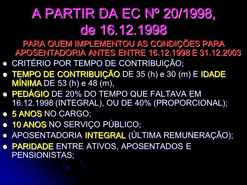 A PARTIR DA EC Nº 20/1998, de 16.12.1998 PARA QUEM IMPLEMENTOU AS CONDIÇÕES PARA APOSENTADORIA ANTES ENTRE 16.12.1998 E 31.12.2003.