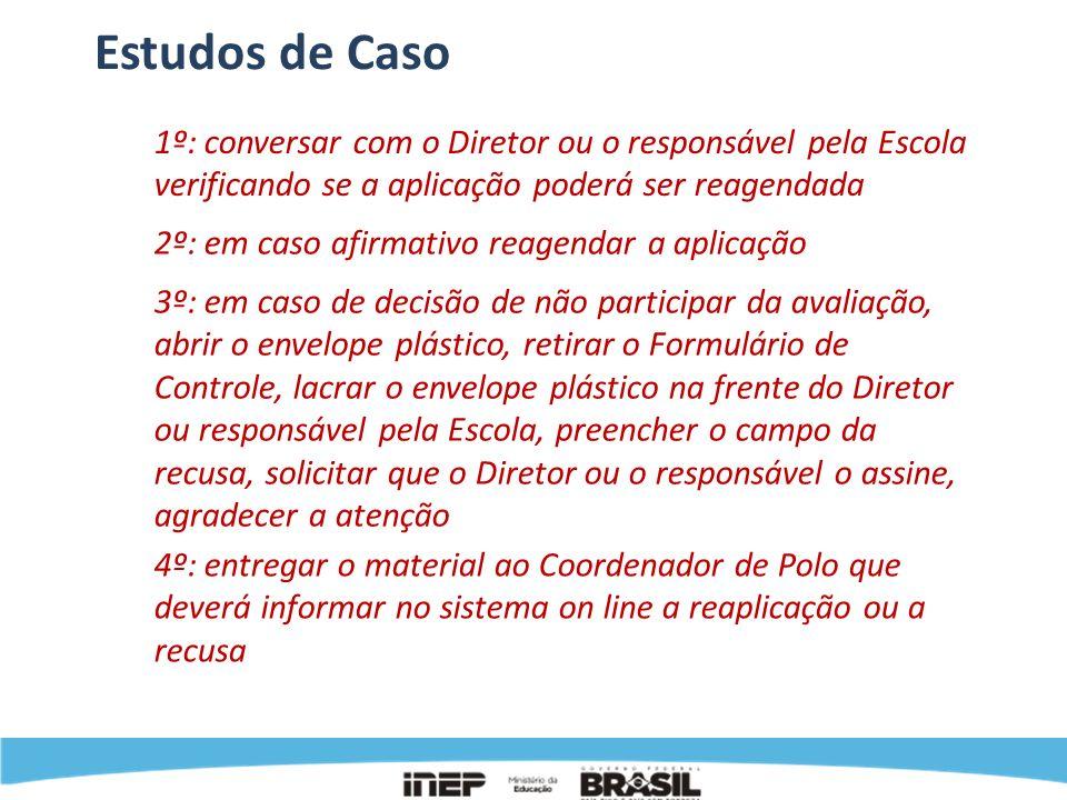 Estudos de Caso1º: conversar com o Diretor ou o responsável pela Escola verificando se a aplicação poderá ser reagendada.