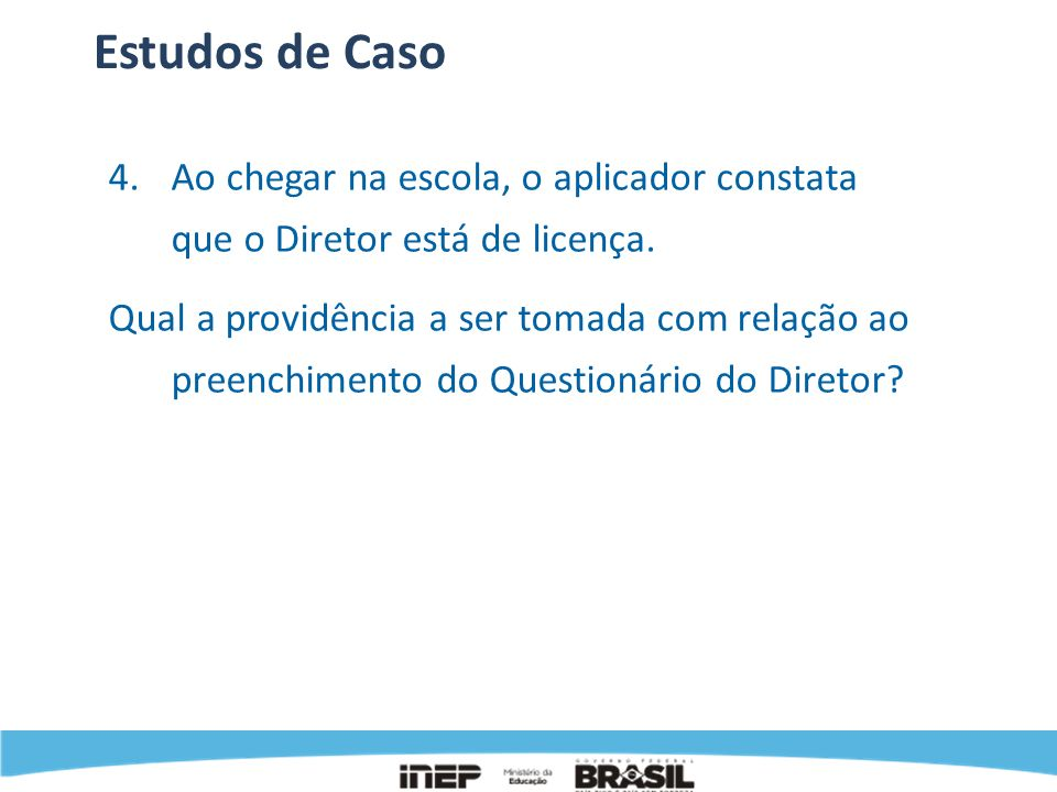 Estudos de Caso 4. Ao chegar na escola, o aplicador constata que o Diretor está de licença.