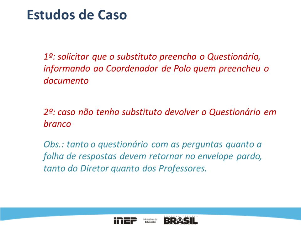 Estudos de Caso 1º: solicitar que o substituto preencha o Questionário, informando ao Coordenador de Polo quem preencheu o documento.