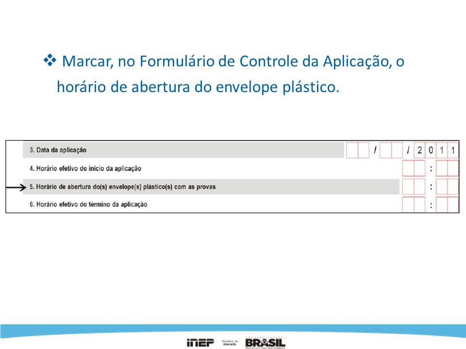 Marcar, no Formulário de Controle da Aplicação, o horário de abertura do envelope plástico.