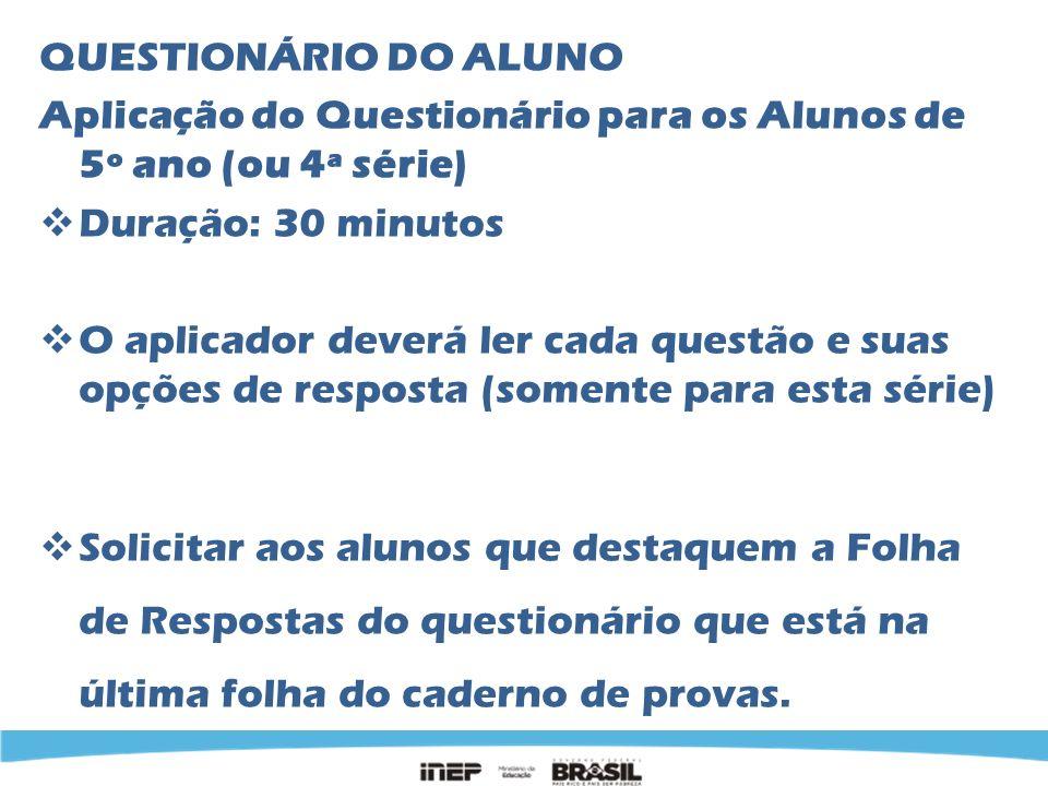 QUESTIONÁRIO DO ALUNO Aplicação do Questionário para os Alunos de 5º ano (ou 4ª série) Duração: 30 minutos.