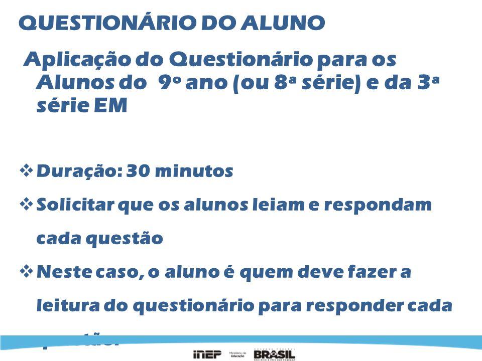 QUESTIONÁRIO DO ALUNO Aplicação do Questionário para os Alunos do 9º ano (ou 8ª série) e da 3ª série EM.