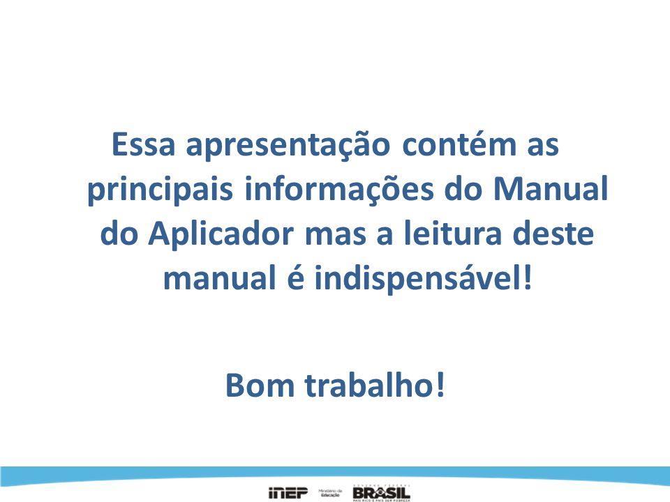 Essa apresentação contém as principais informações do Manual do Aplicador mas a leitura deste manual é indispensável!