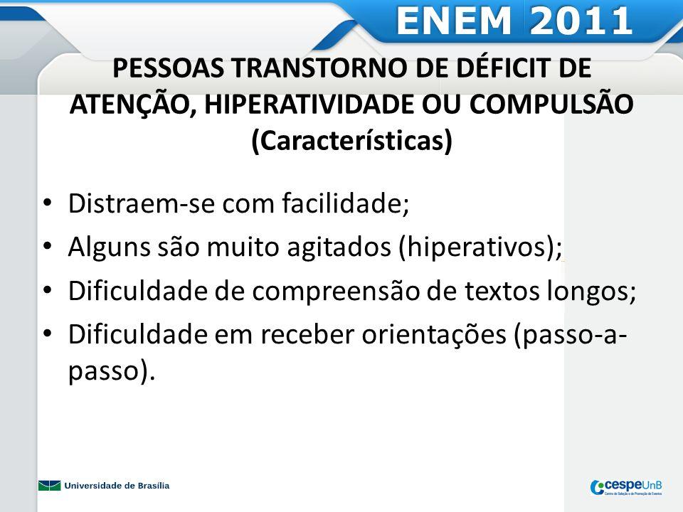 ENEM 2011 PESSOAS TRANSTORNO DE DÉFICIT DE ATENÇÃO, HIPERATIVIDADE OU COMPULSÃO (Características) Distraem-se com facilidade;