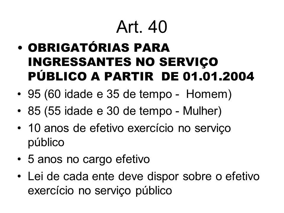 Art. 40 OBRIGATÓRIAS PARA INGRESSANTES NO SERVIÇO PÚBLICO A PARTIR DE 01.01.2004. 95 (60 idade e 35 de tempo - Homem)