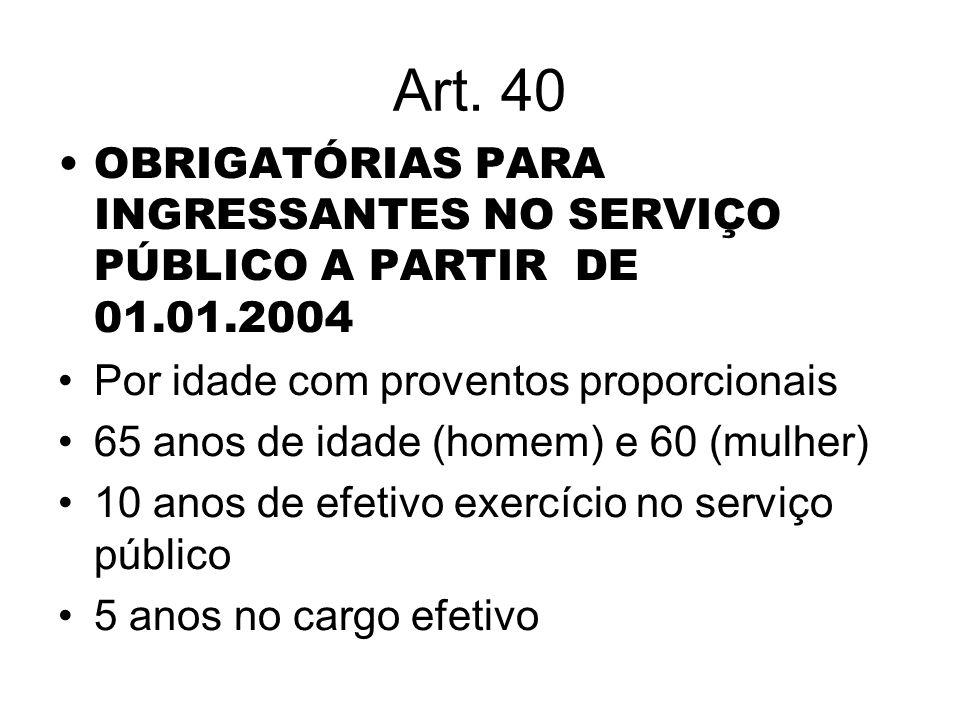 Art. 40 OBRIGATÓRIAS PARA INGRESSANTES NO SERVIÇO PÚBLICO A PARTIR DE 01.01.2004. Por idade com proventos proporcionais.
