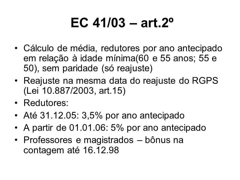 EC 41/03 – art.2º Cálculo de média, redutores por ano antecipado em relação à idade mínima(60 e 55 anos; 55 e 50), sem paridade (só reajuste)