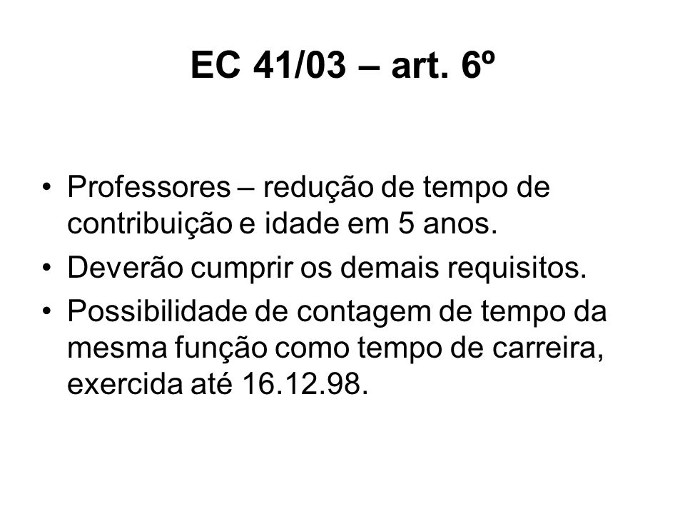 EC 41/03 – art. 6ºProfessores – redução de tempo de contribuição e idade em 5 anos. Deverão cumprir os demais requisitos.