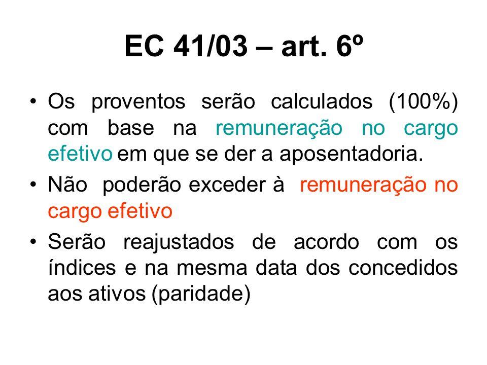 EC 41/03 – art. 6º Os proventos serão calculados (100%) com base na remuneração no cargo efetivo em que se der a aposentadoria.