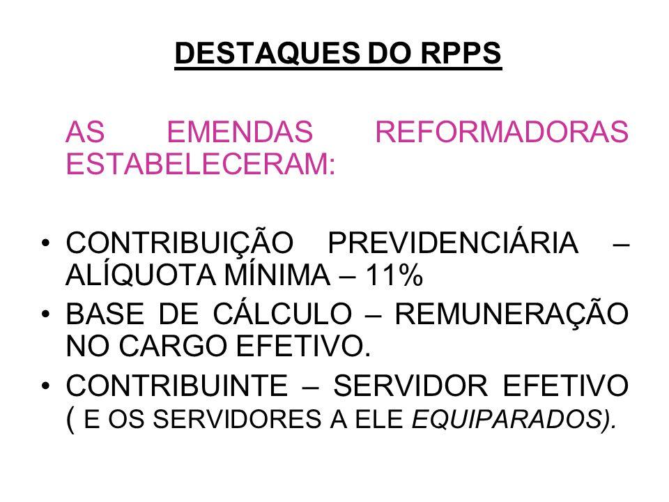 DESTAQUES DO RPPSAS EMENDAS REFORMADORAS ESTABELECERAM: CONTRIBUIÇÃO PREVIDENCIÁRIA – ALÍQUOTA MÍNIMA – 11%