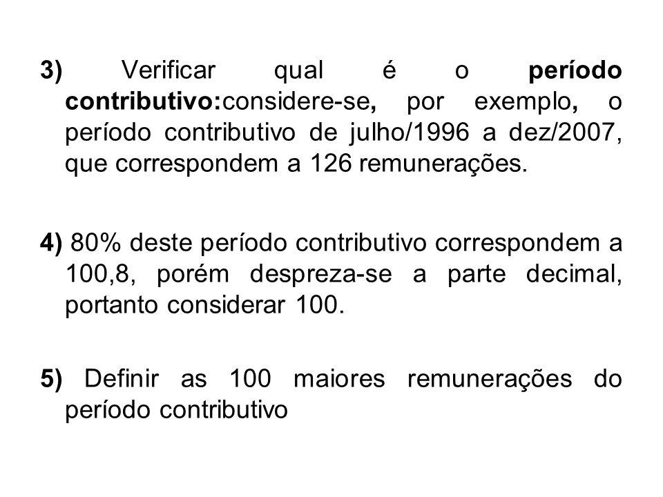 3) Verificar qual é o período contributivo:considere-se, por exemplo, o período contributivo de julho/1996 a dez/2007, que correspondem a 126 remunerações.