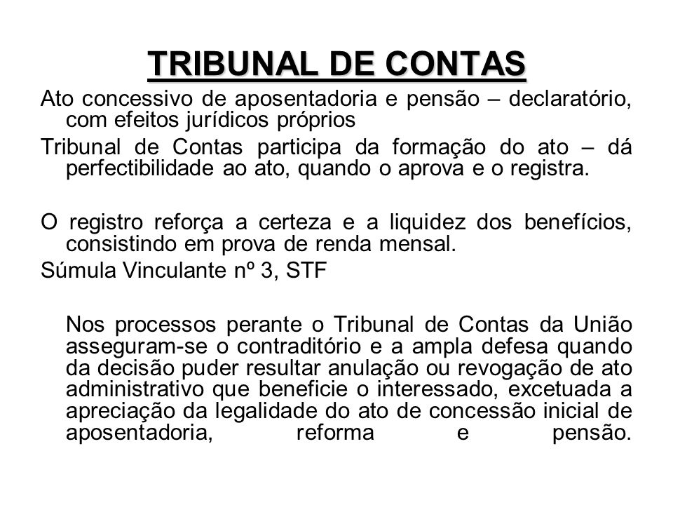 TRIBUNAL DE CONTASAto concessivo de aposentadoria e pensão – declaratório, com efeitos jurídicos próprios.
