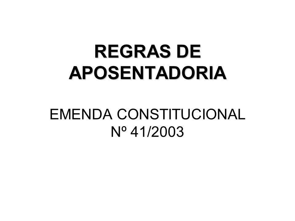REGRAS DE APOSENTADORIA EMENDA CONSTITUCIONAL Nº 41/2003