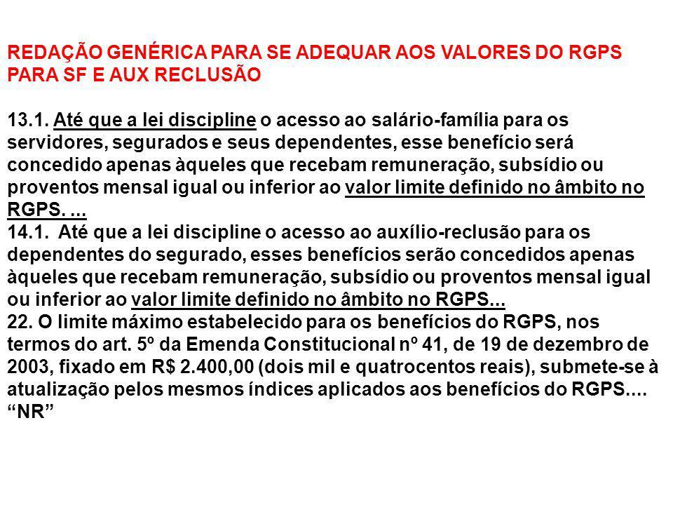 REDAÇÃO GENÉRICA PARA SE ADEQUAR AOS VALORES DO RGPS PARA SF E AUX RECLUSÃO