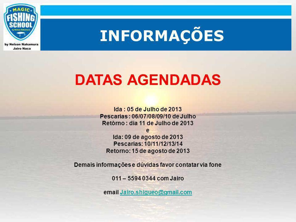 INFORMAÇÕES DATAS AGENDADAS Ida : 05 de Julho de 2013