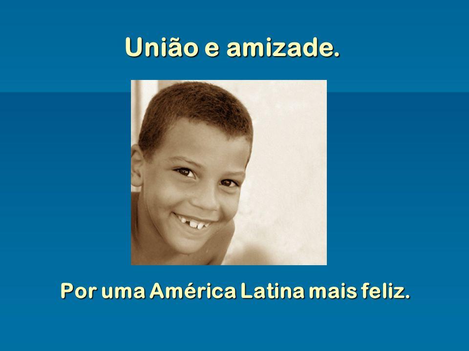 Por uma América Latina mais feliz.