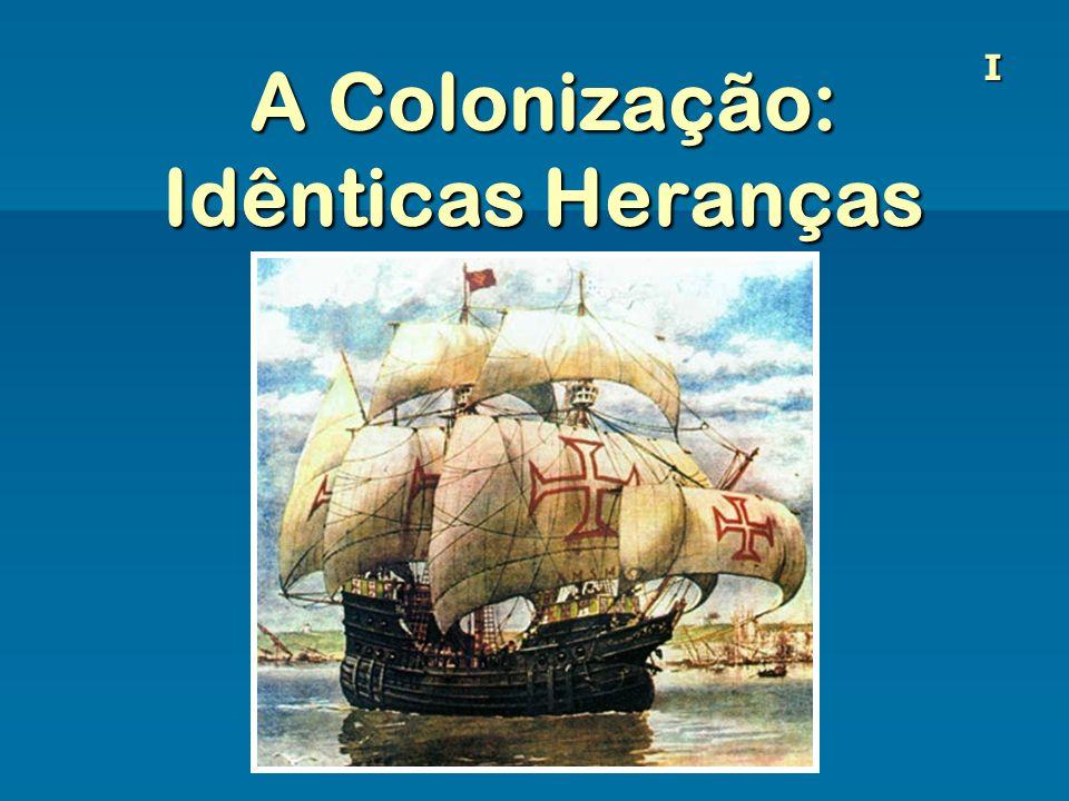 A Colonização: Idênticas Heranças