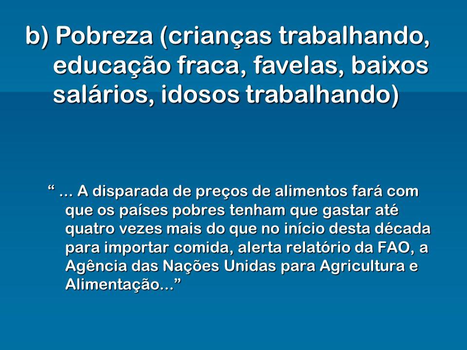 b) Pobreza (crianças trabalhando, educação fraca, favelas, baixos salários, idosos trabalhando)