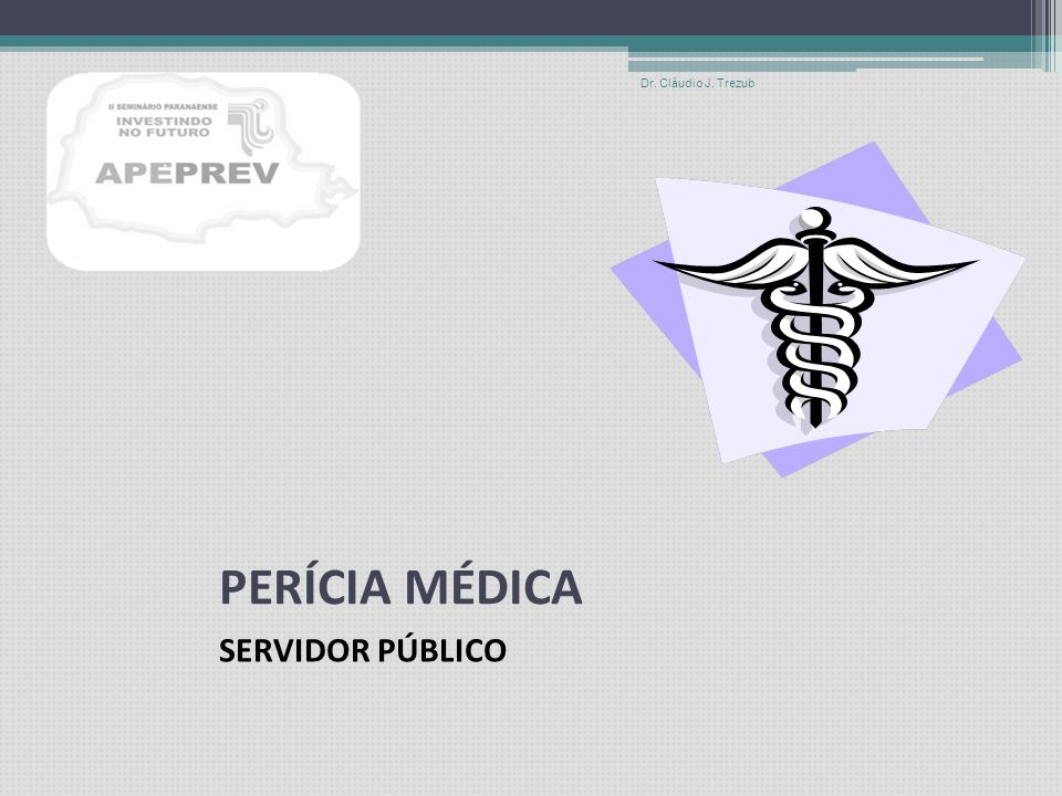 Dr. Cláudio J. Trezub PERÍCIA MÉDICA SERVIDOR PÚBLICO