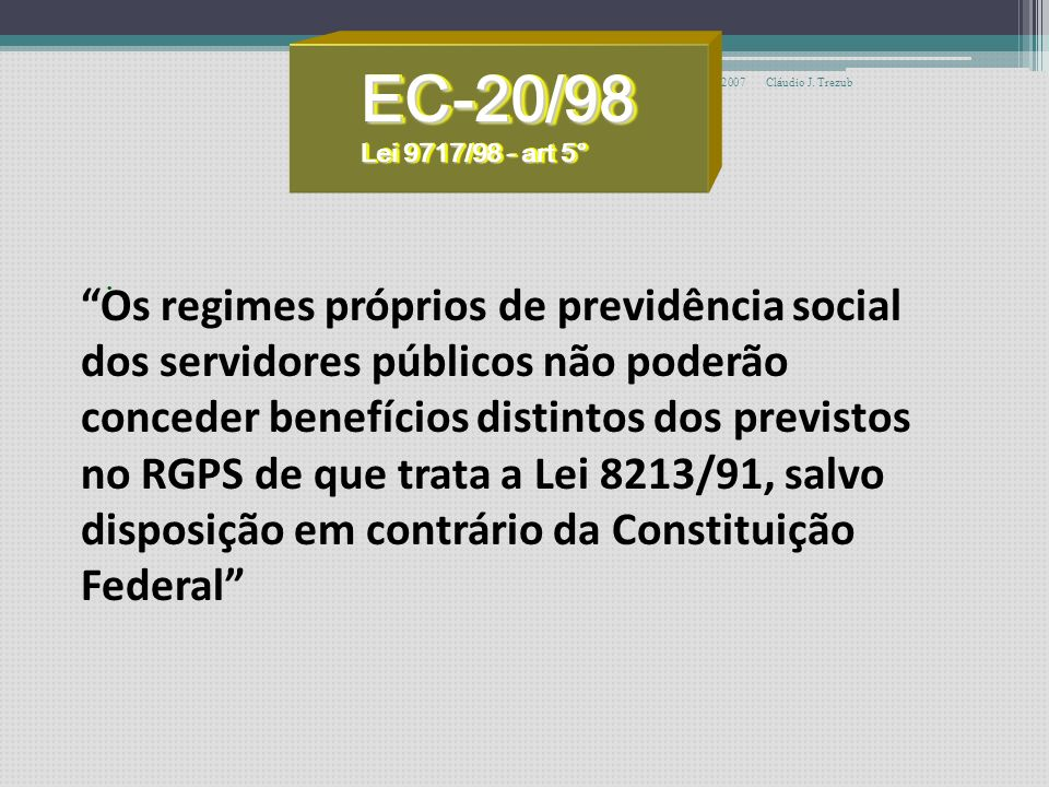 EC-20/98 Lei 9717/98 - art 5° novembro 2007. Cláudio J. Trezub. .