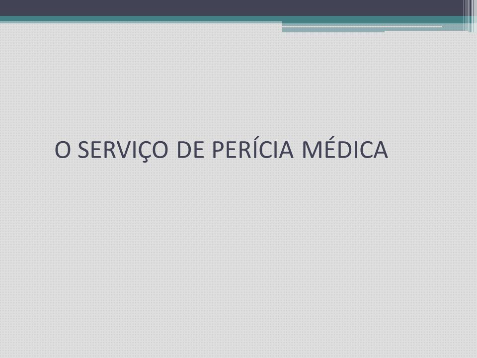 O SERVIÇO DE PERÍCIA MÉDICA