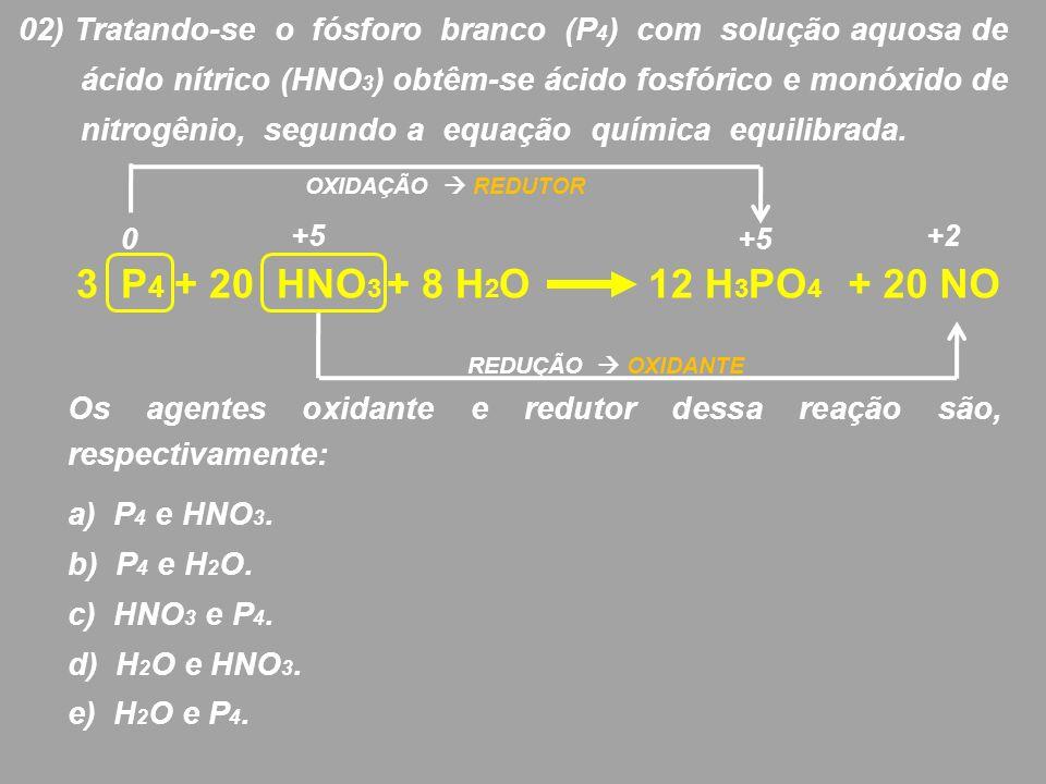 02) Tratando-se o fósforo branco (P4) com solução aquosa de