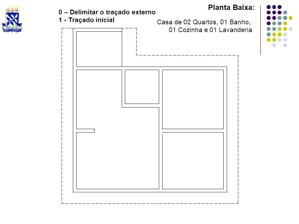 Planta Baixa: 0 – Delimitar o traçado externo 1 - Traçado inicial