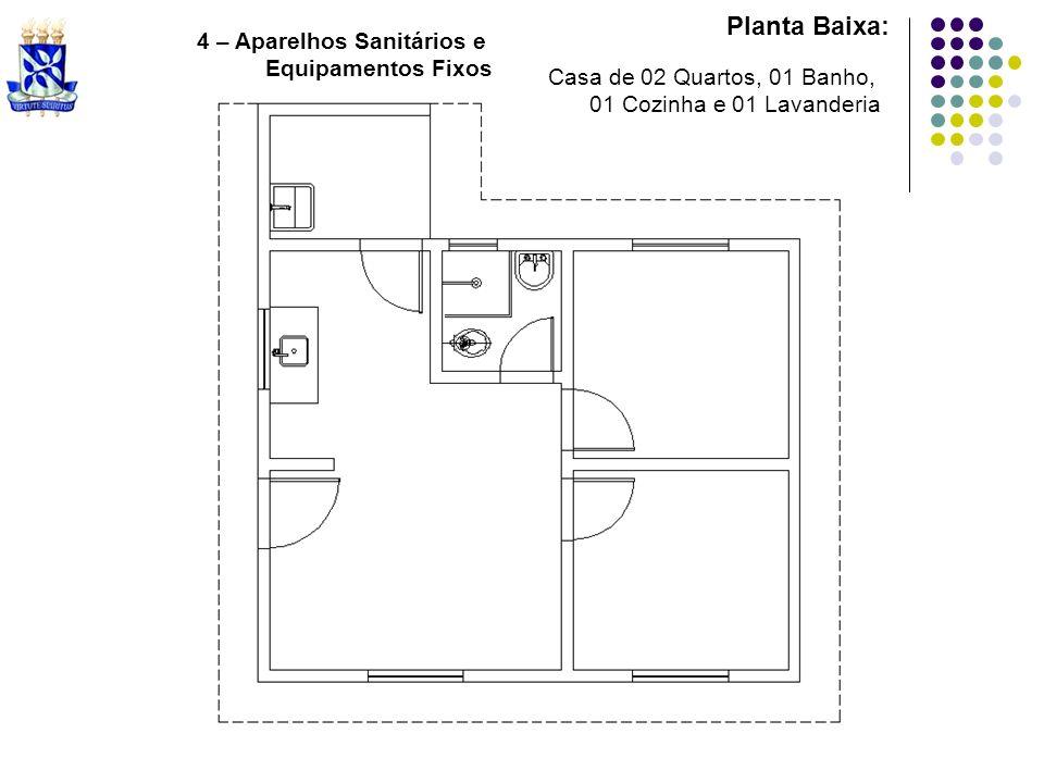 Planta Baixa: 4 – Aparelhos Sanitários e Equipamentos Fixos