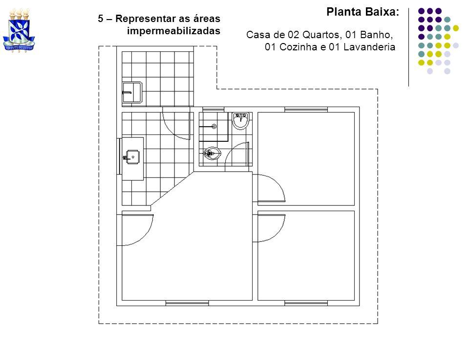 Planta Baixa: 5 – Representar as áreas impermeabilizadas