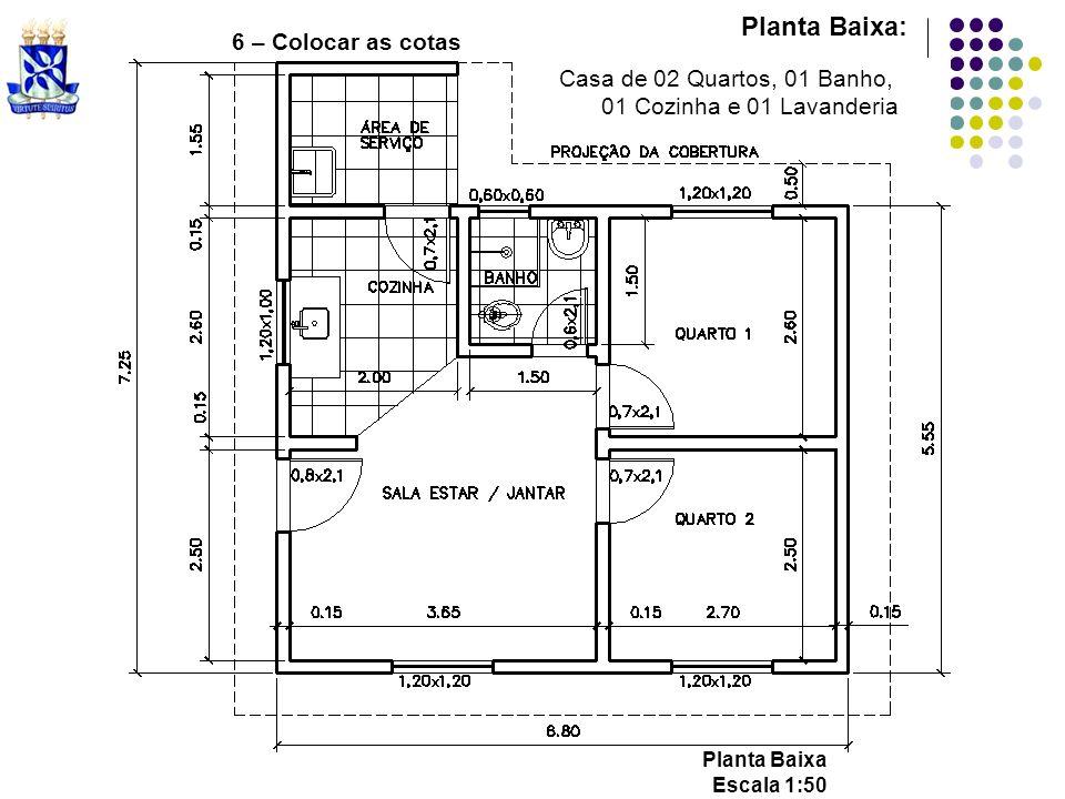 Planta Baixa: 6 – Colocar as cotas Casa de 02 Quartos, 01 Banho,
