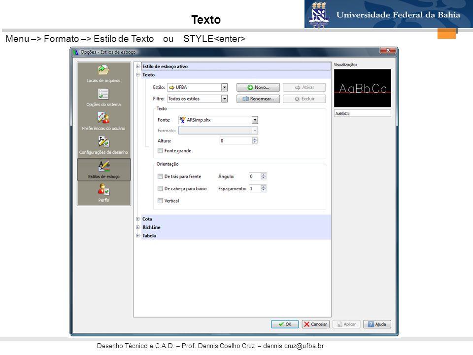 Texto Menu –> Formato –> Estilo de Texto ou STYLE<enter>