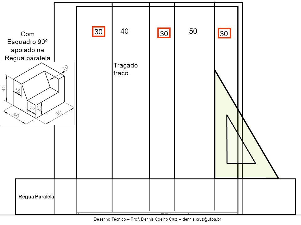 30 40 50 30 30 Com Esquadro 90º apoiado na Régua paralela com traçado