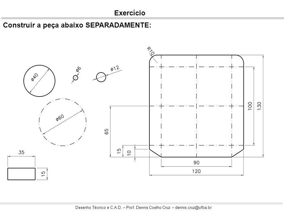 Exercício Construir a peça abaixo SEPARADAMENTE: