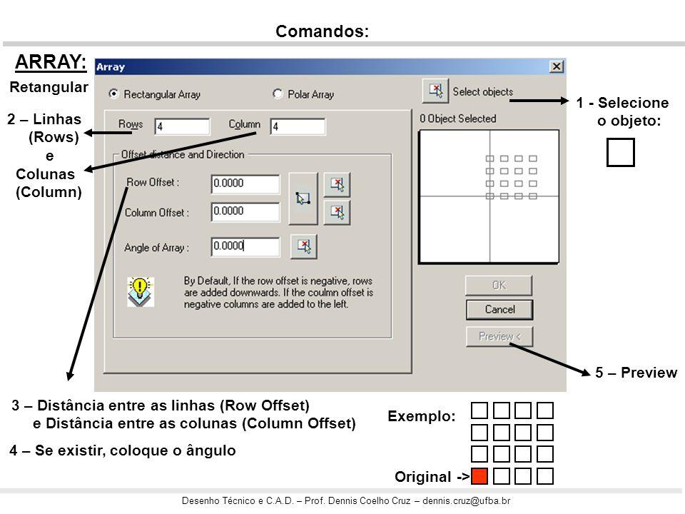 ARRAY: Comandos: Retangular 1 - Selecione o objeto: 2 – Linhas (Rows)
