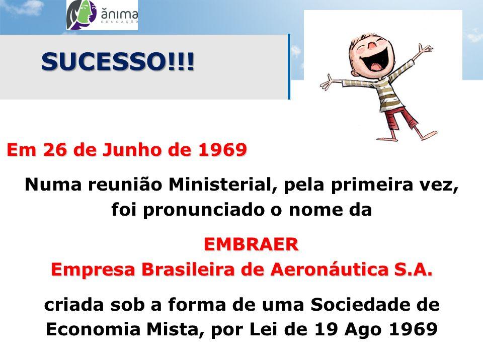 SUCESSO!!! Em 26 de Junho de 1969. Numa reunião Ministerial, pela primeira vez, foi pronunciado o nome da.