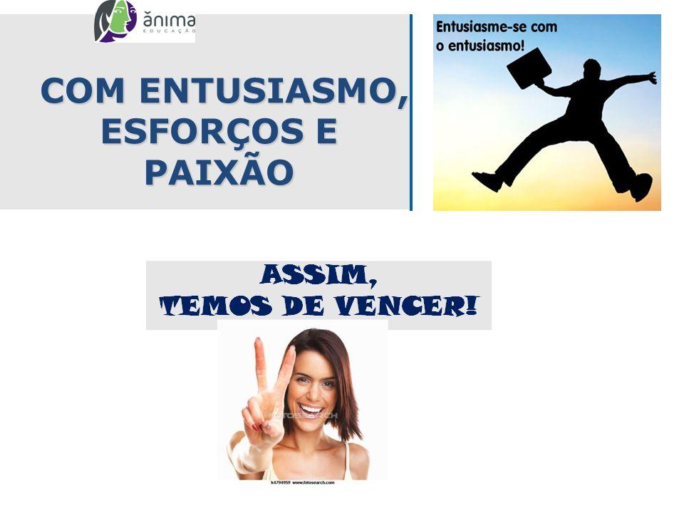 COM ENTUSIASMO, ESFORÇOS E PAIXÃO