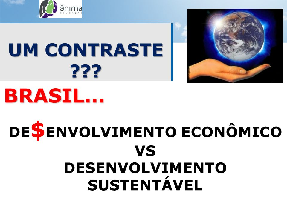 BRASIL... DE$ENVOLVIMENTO ECONÔMICO VS DESENVOLVIMENTO SUSTENTÁVEL