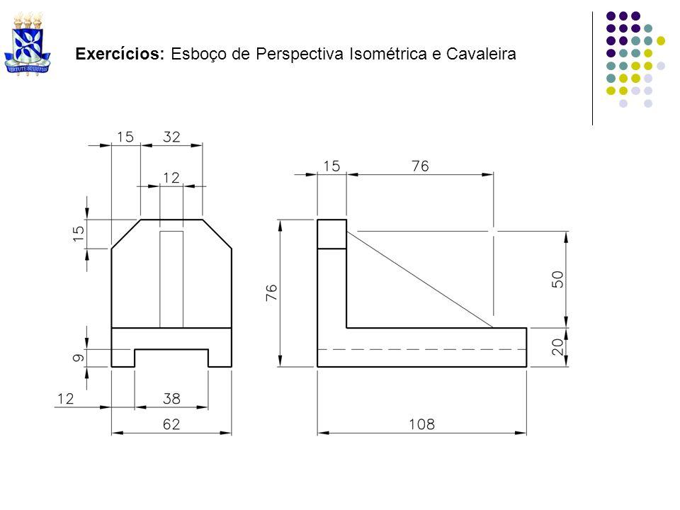 Exercícios: Esboço de Perspectiva Isométrica e Cavaleira